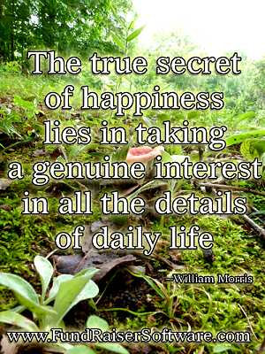 The true secret of happiness lies in taking a genuine interest in all the daily details of life