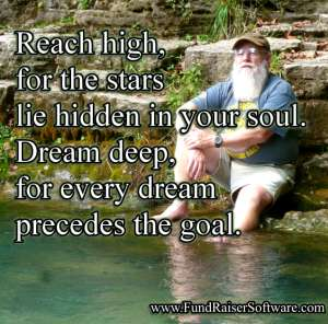 Reach high, for the stars lie hidden in your soul. Dream deep, for every dream precedes the goal.