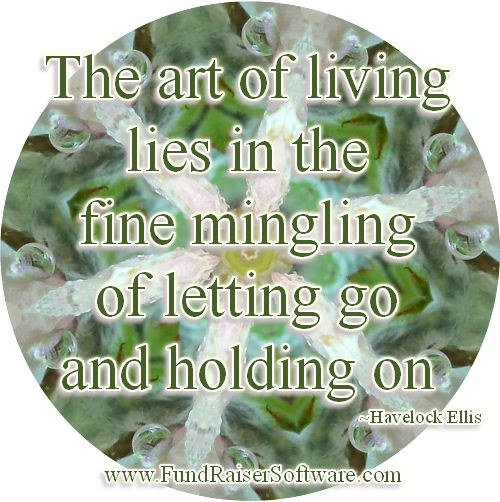 The art of living lies in the fine mingling of letting go and holding on