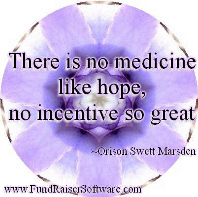 There is no medicine like hope, no incentive so great